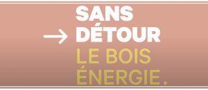 Sans Détour – Le Bois Energie, #CestLeBonSens